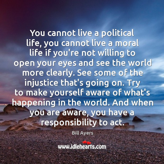 Image, You cannot live a political life, you cannot live a moral life
