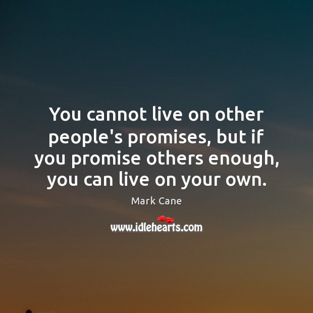 You cannot live on other people's promises, but if you promise others Mark Cane Picture Quote