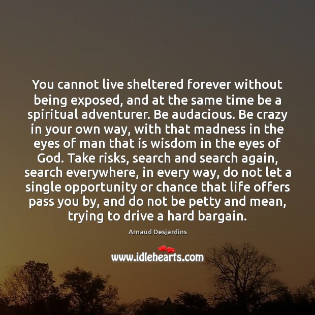 Image, You cannot live sheltered forever without being exposed, and at the same