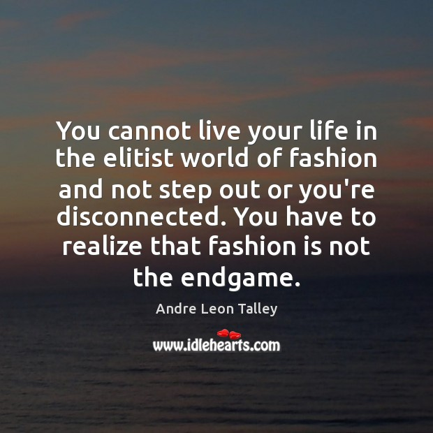 You cannot live your life in the elitist world of fashion and Fashion Quotes Image