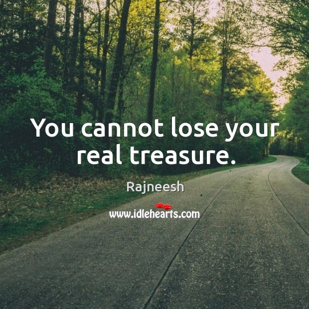 Image, You cannot lose your real treasure.
