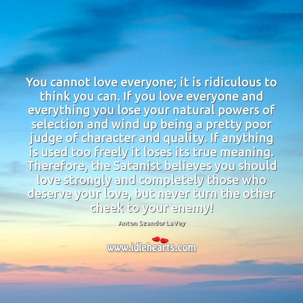 You cannot love everyone; it is ridiculous to think you can. If Anton Szandor LaVey Picture Quote