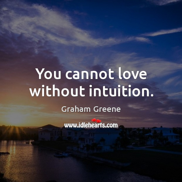 You cannot love without intuition. Image