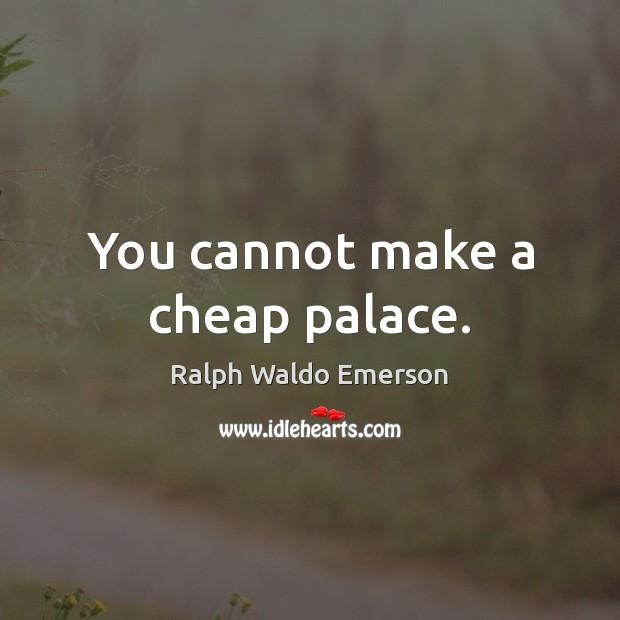 Image, You cannot make a cheap palace.