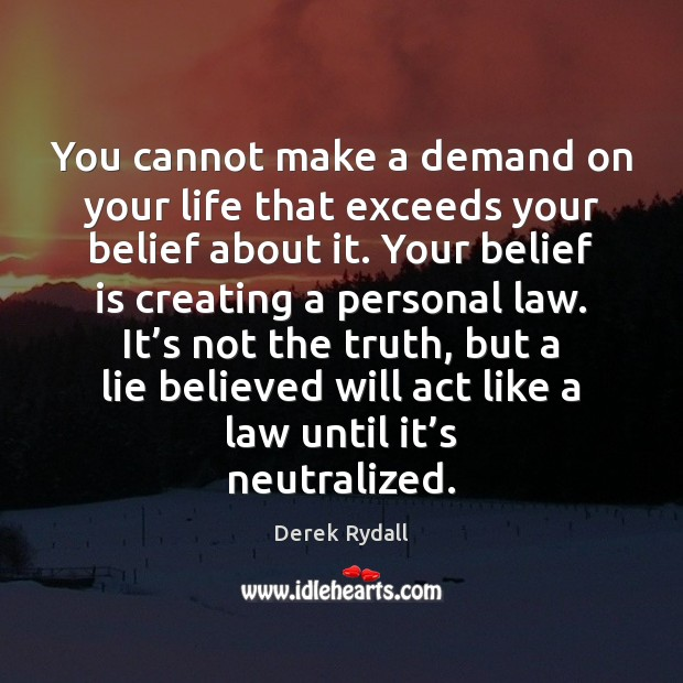 You cannot make a demand on your life that exceeds your belief Image
