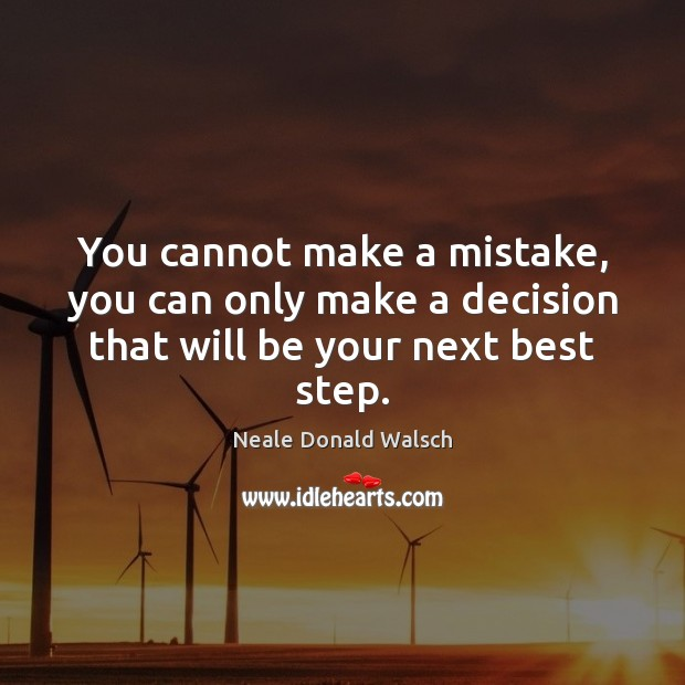 Image, You cannot make a mistake, you can only make a decision that will be your next best step.