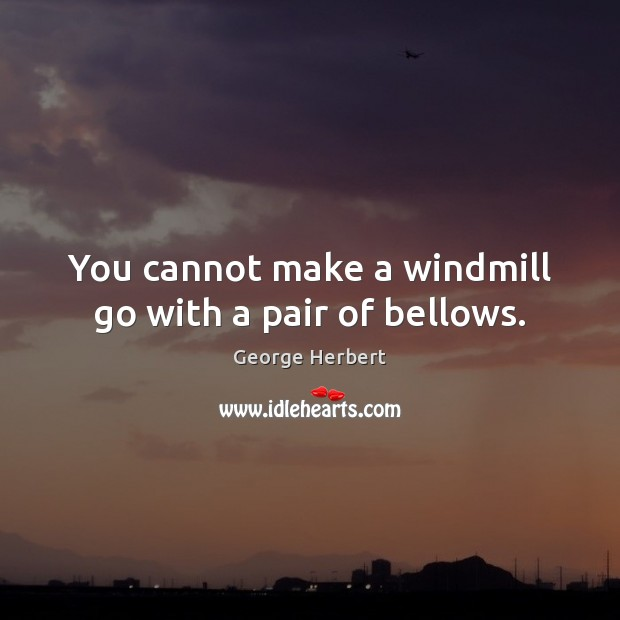 Image, You cannot make a windmill go with a pair of bellows.