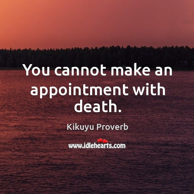 You cannot make an appointment with death. Kikuyu Proverbs Image