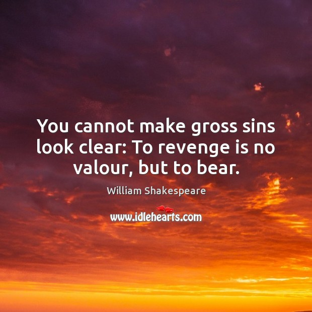 You cannot make gross sins look clear: To revenge is no valour, but to bear. Revenge Quotes Image