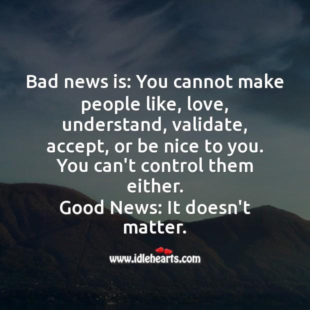 You cannot make people like, love Image