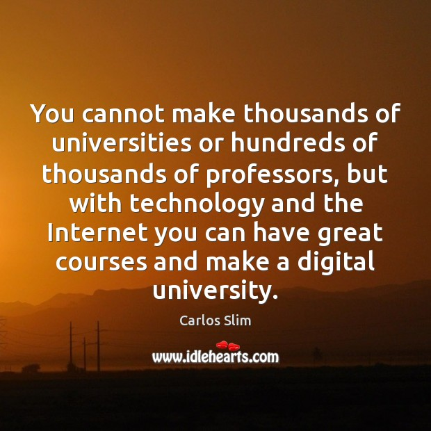 Image, You cannot make thousands of universities or hundreds of thousands of professors,