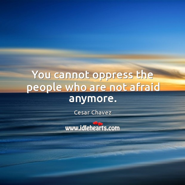 Image, You cannot oppress the people who are not afraid anymore.