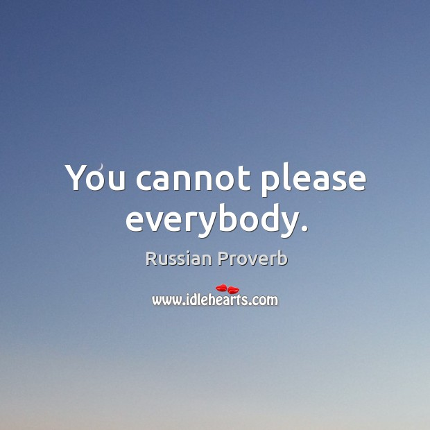 You cannot please everybody. Russian Proverbs Image