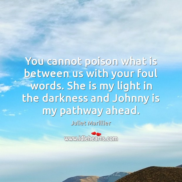 You cannot poison what is between us with your foul words. She Image