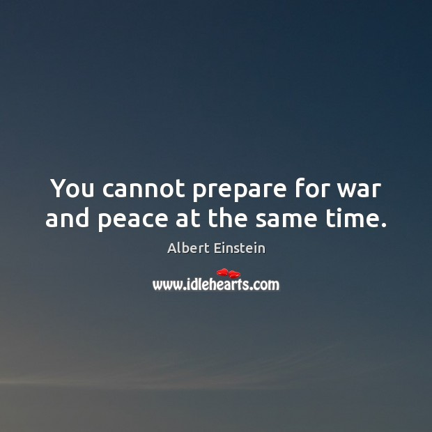 Image, You cannot prepare for war and peace at the same time.