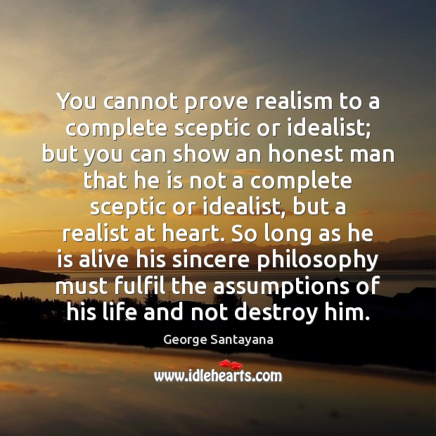 You cannot prove realism to a complete sceptic or idealist; but you Image