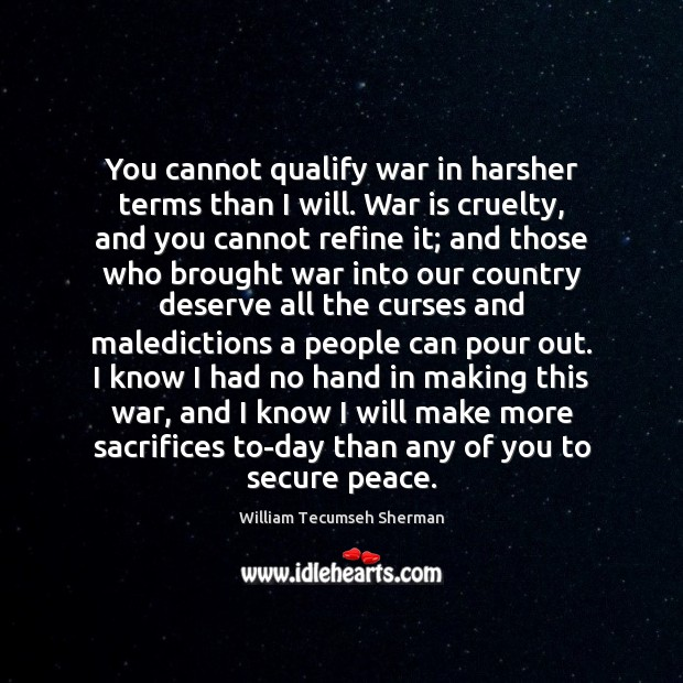 You cannot qualify war in harsher terms than I will. War is William Tecumseh Sherman Picture Quote