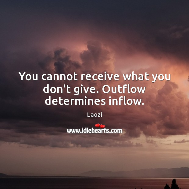 Image, You cannot receive what you don't give. Outflow determines inflow.