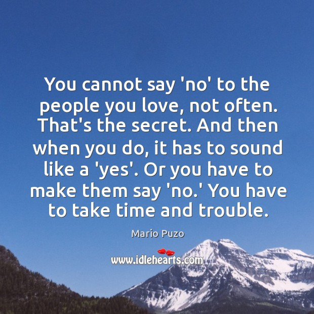 You cannot say 'no' to the people you love, not often. That's Mario Puzo Picture Quote