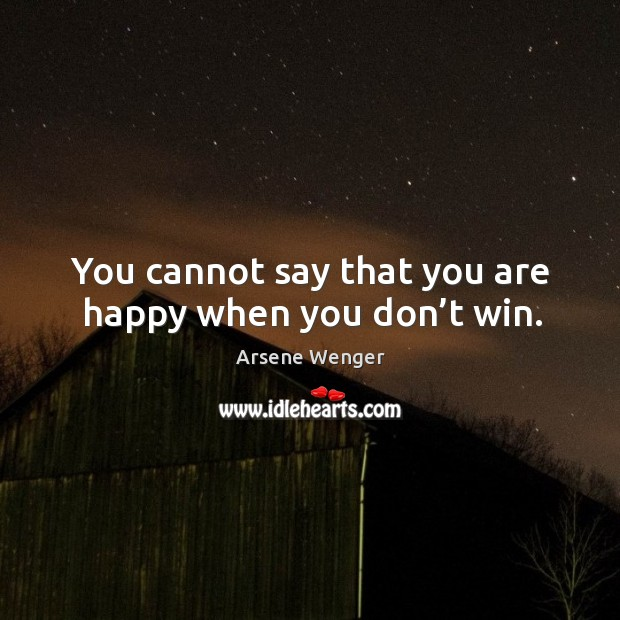 Image, You cannot say that you are happy when you don't win.