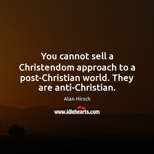 Image, You cannot sell a Christendom approach to a post-Christian world. They are anti-Christian.
