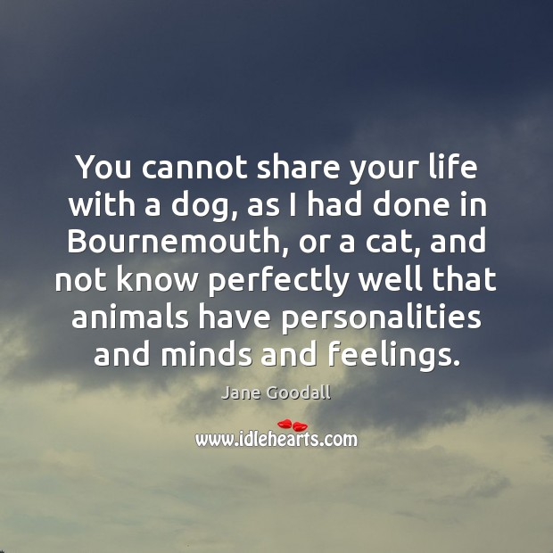 Image, You cannot share your life with a dog, as I had done