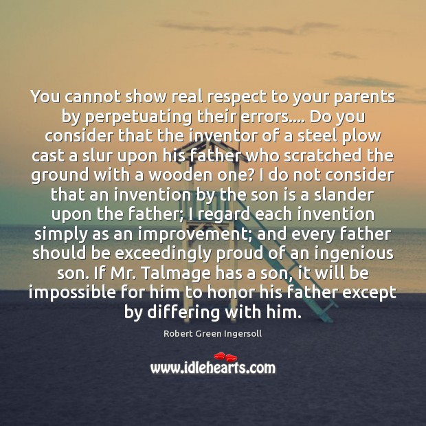 You cannot show real respect to your parents by perpetuating their errors…. Son Quotes Image