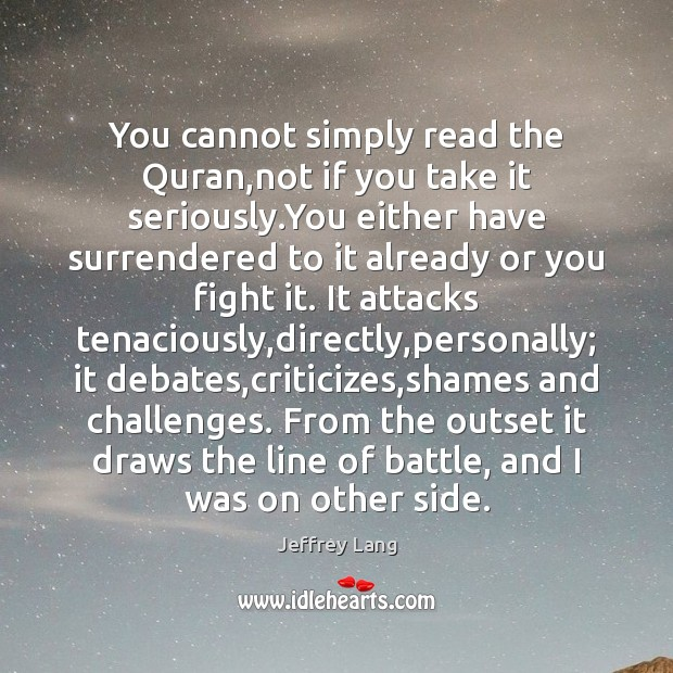 You cannot simply read the Quran,not if you take it seriously. Jeffrey Lang Picture Quote