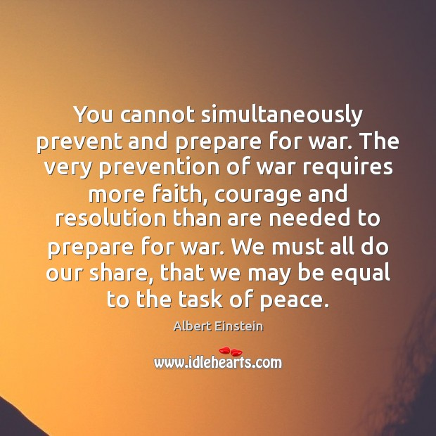 Image, You cannot simultaneously prevent and prepare for war. The very prevention of