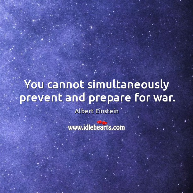 Image, You cannot simultaneously prevent and prepare for war.