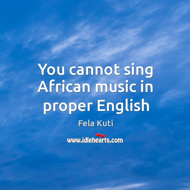 You cannot sing African music in proper English Image