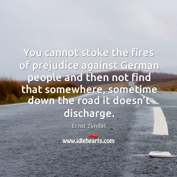 You cannot stoke the fires of prejudice against german people and then not find that somewhere Image