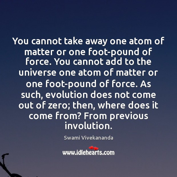 You cannot take away one atom of matter or one foot-pound of Image