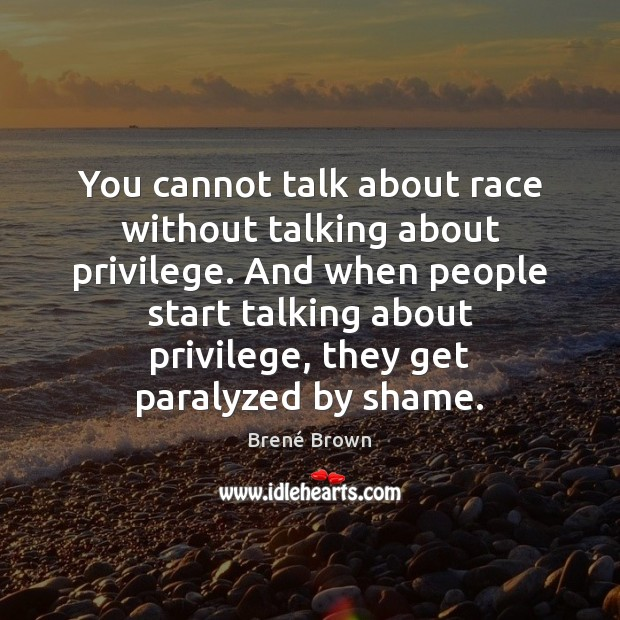 You cannot talk about race without talking about privilege. And when people Image