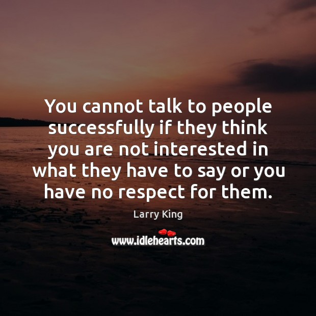 Image, You cannot talk to people successfully if they think you are not