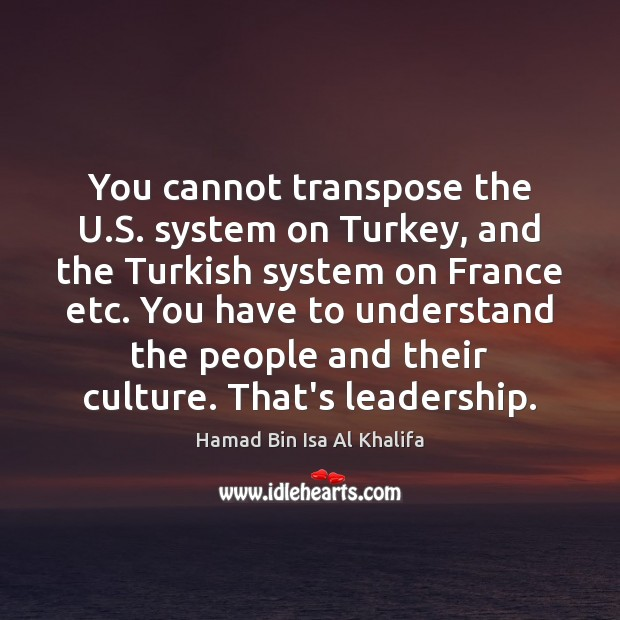 You cannot transpose the U.S. system on Turkey, and the Turkish Image