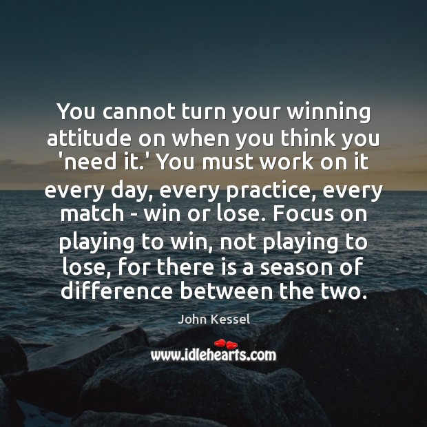 Image, You cannot turn your winning attitude on when you think you 'need