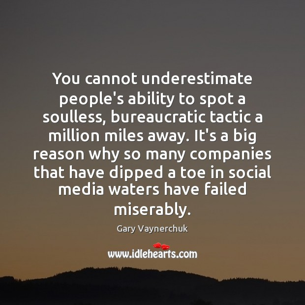 You cannot underestimate people's ability to spot a soulless, bureaucratic tactic a Underestimate Quotes Image