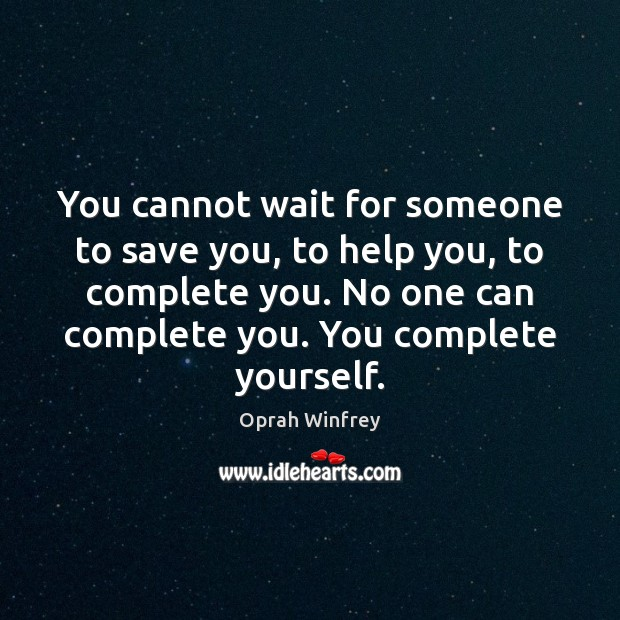 Image, You cannot wait for someone to save you, to help you, to