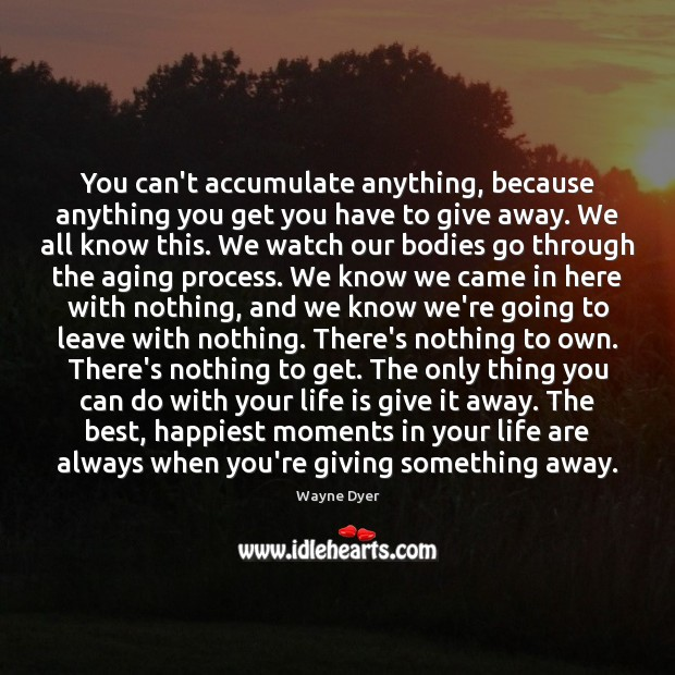 Image, You can't accumulate anything, because anything you get you have to give