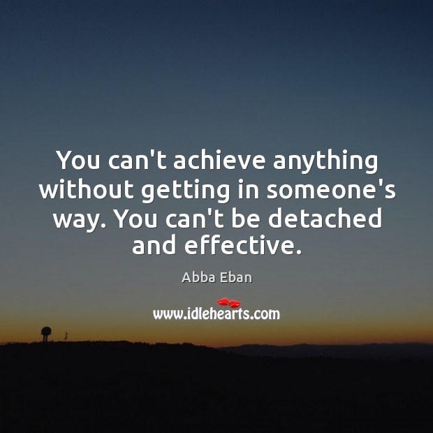 Image, You can't achieve anything without getting in someone's way. You can't be