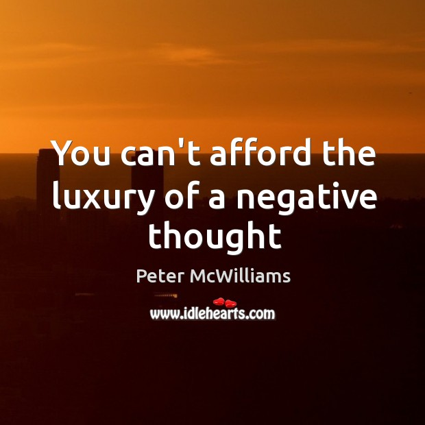 You can't afford the luxury of a negative thought Image