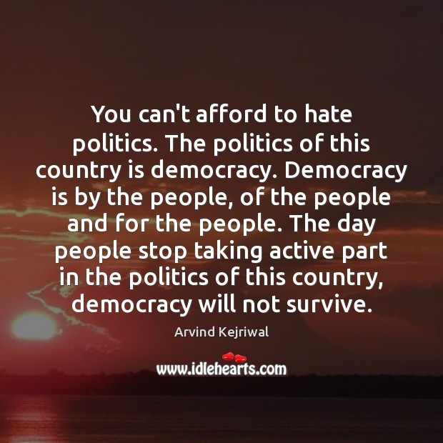 You can't afford to hate politics. The politics of this country is Democracy Quotes Image