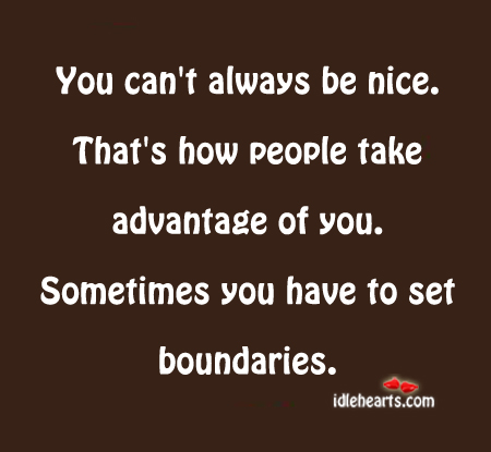 You Can't Always Be Nice.