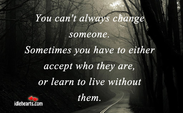 You can't always change someone. Sometimes you have to. Image