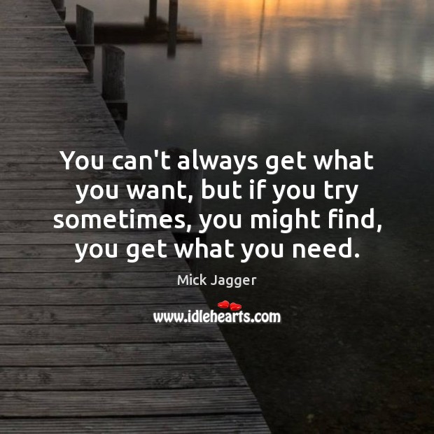 You can't always get what you want, but if you try sometimes, Mick Jagger Picture Quote