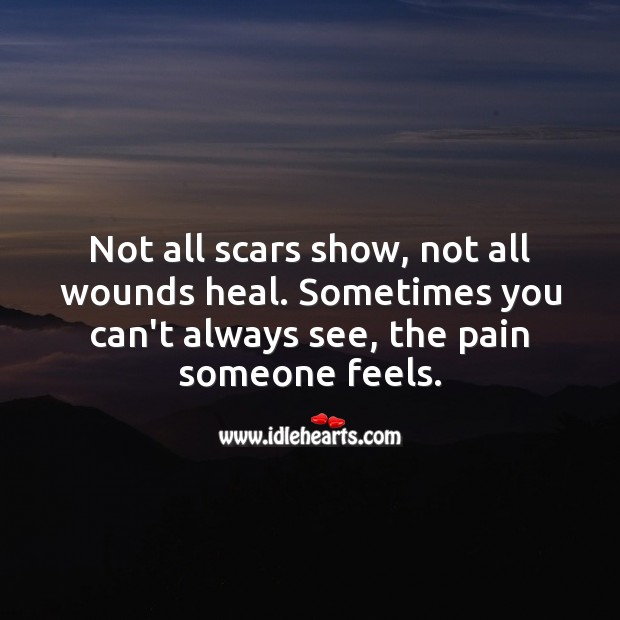 You can't always see, the pain someone feels. Sad Messages Image