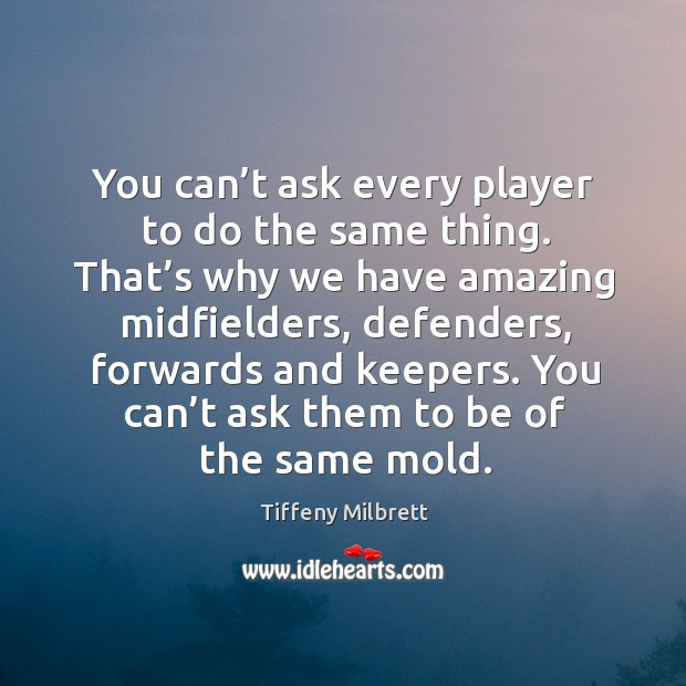 You can't ask every player to do the same thing. That's why we have amazing midfielders Image