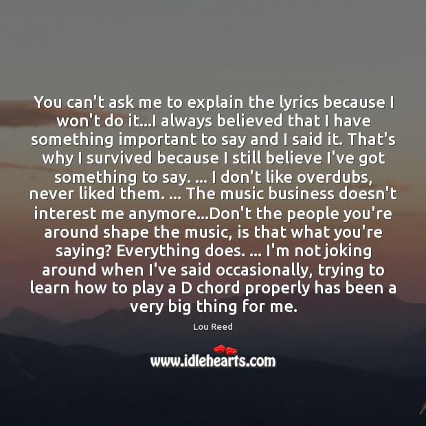 You can't ask me to explain the lyrics because I won't do Image