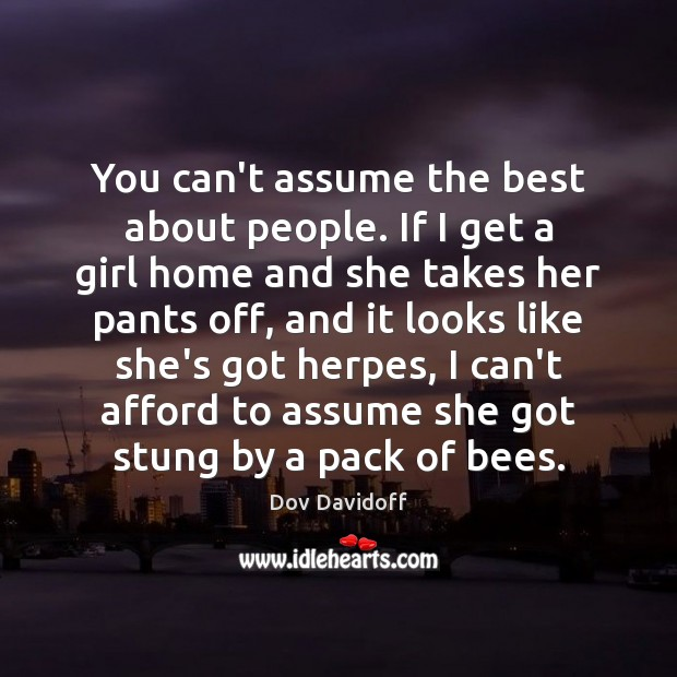 Image, You can't assume the best about people. If I get a girl